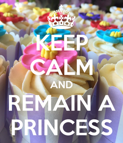 Poster: KEEP CALM AND REMAIN A PRINCESS