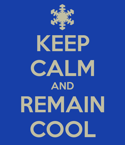 Poster: KEEP CALM AND REMAIN COOL