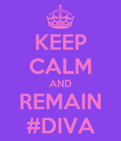 Poster: KEEP CALM AND REMAIN #DIVA