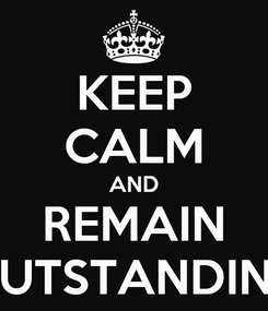 Poster: KEEP CALM AND REMAIN OUTSTANDING