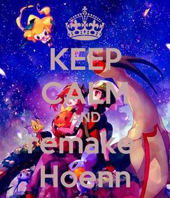 Poster: KEEP CALM AND remake  Hoenn