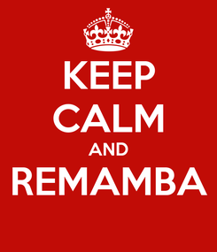 Poster: KEEP CALM AND REMAMBA