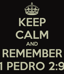 Poster: KEEP CALM AND REMEMBER 1 PEDRO 2:9