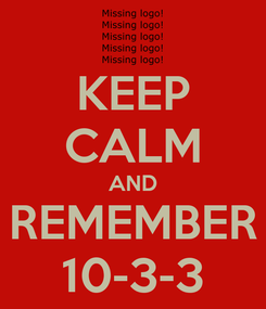 Poster: KEEP CALM AND REMEMBER 10-3-3