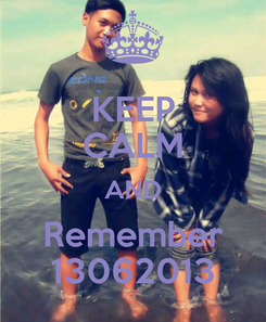 Poster: KEEP CALM AND Remember 13062013