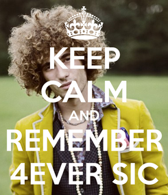 Poster: KEEP CALM AND REMEMBER 4EVER SIC