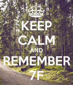 Poster: KEEP CALM AND REMEMBER 7F