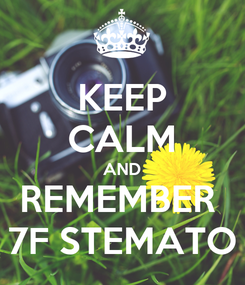 Poster: KEEP CALM AND REMEMBER  7F STEMATO