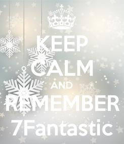 Poster: KEEP CALM AND REMEMBER 7Fantastic