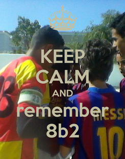 Poster: KEEP CALM AND remember 8b2