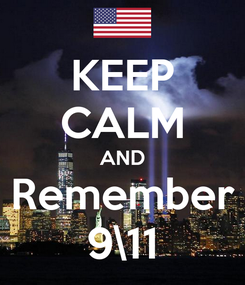 Poster: KEEP CALM AND Remember 9\11