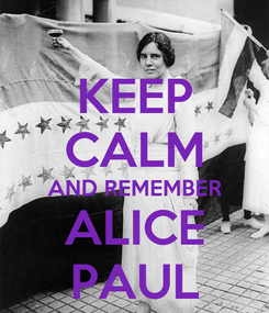 Poster: KEEP CALM AND REMEMBER ALICE PAUL