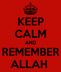 Poster: KEEP CALM AND REMEMBER ALLAH