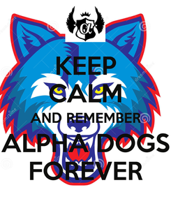 Poster: KEEP CALM AND REMEMBER ALPHA DOGS FOREVER