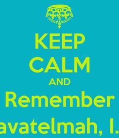 Poster: KEEP CALM AND Remember Anitta, Beruva, Kantuzili, Puşarruma,Pavatelmah, I. Labarna, I. Hattuşili, I.Murişili, Telipinu