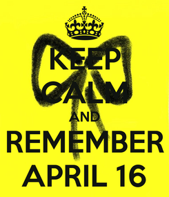 Poster: KEEP CALM AND REMEMBER APRIL 16