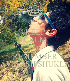 Poster: KEEP CALM AND REMEMBER AVINASH SHUKLA