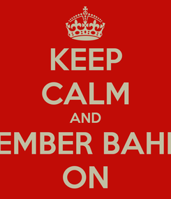 Poster: KEEP CALM AND REMEMBER BAHRAIN ON