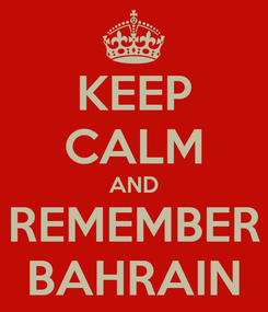Poster: KEEP CALM AND REMEMBER BAHRAIN