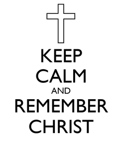 Poster: KEEP CALM AND REMEMBER CHRIST