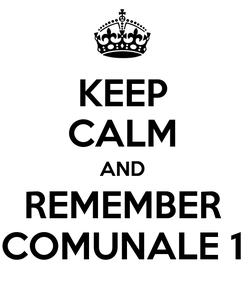 Poster: KEEP CALM AND REMEMBER COMUNALE 1