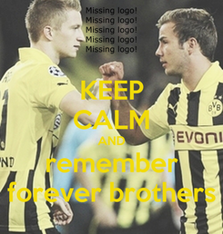 Poster: KEEP CALM AND remember forever brothers
