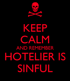 Poster: KEEP CALM AND REMEMBER HOTELIER IS SINFUL