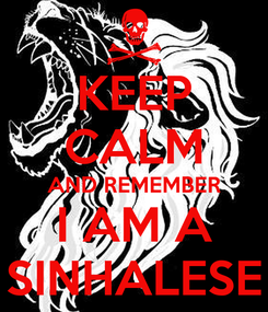 Poster: KEEP CALM AND REMEMBER I AM A SINHALESE