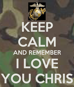 Poster: KEEP CALM AND REMEMBER I LOVE YOU CHRIS