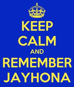 Poster: KEEP CALM AND REMEMBER JAYHONA