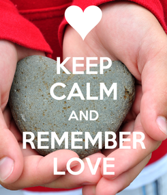 Poster: KEEP CALM AND REMEMBER LOVE