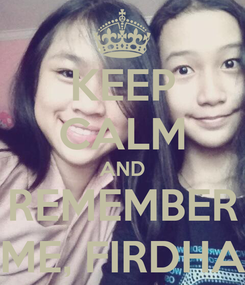 Poster: KEEP CALM AND REMEMBER ME, FIRDHA