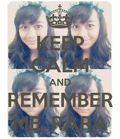 Poster: KEEP CALM AND REMEMBER ME, RARA