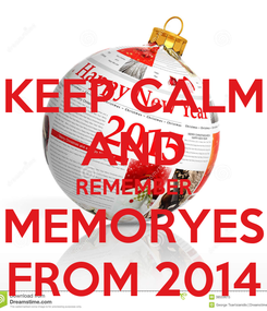 Poster: KEEP CALM AND REMEMBER MEMORYES FROM 2014