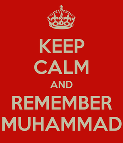 Poster: KEEP CALM AND REMEMBER MUHAMMAD