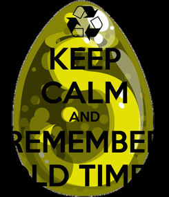 Poster: KEEP CALM AND REMEMBER OLD TIMES