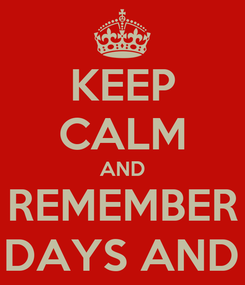 Poster: KEEP CALM AND REMEMBER ONLY 4 DAYS AND 1/2 LEFT