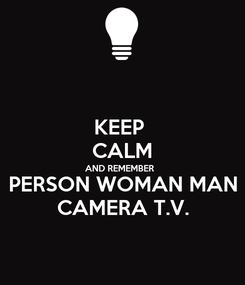 Poster: KEEP  CALM AND REMEMBER  PERSON WOMAN MAN CAMERA T.V.