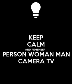 Poster: KEEP CALM AND REMEMBER  PERSON WOMAN MAN CAMERA TV