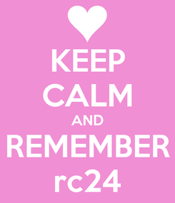 Poster: KEEP CALM AND REMEMBER rc24