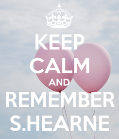 Poster: KEEP CALM AND REMEMBER S.HEARNE