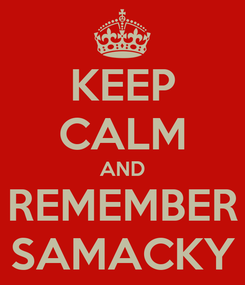 Poster: KEEP CALM AND REMEMBER SAMACKY