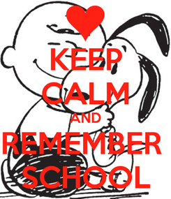 Poster: KEEP CALM AND REMEMBER  SCHOOL