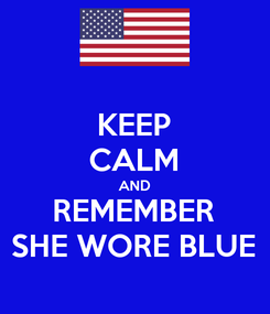 Poster: KEEP CALM AND REMEMBER SHE WORE BLUE