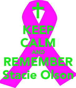 Poster: KEEP CALM AND REMEMBER Stacie Olson