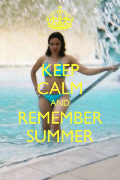 Poster: KEEP CALM AND REMEMBER SUMMER