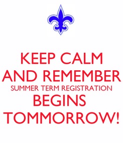 Poster: KEEP CALM AND REMEMBER SUMMER TERM REGISTRATION BEGINS  TOMMORROW!