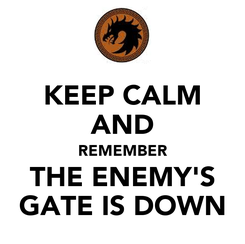 Poster: KEEP CALM AND REMEMBER THE ENEMY'S GATE IS DOWN