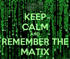Poster: KEEP CALM AND REMEMBER THE MATIX