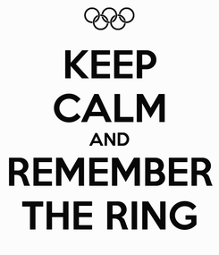 Poster: KEEP CALM AND REMEMBER THE RING